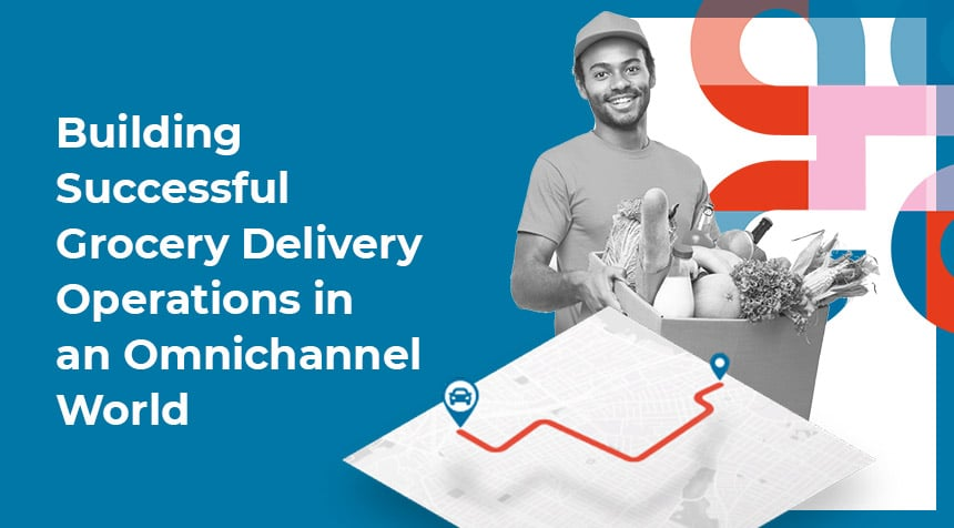 Report: Building Successful Grocery Delivery Operations in an Omnichannel World