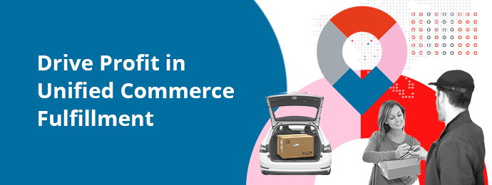 Drive Profit in Unified Commerce Fulfillment - Download Now