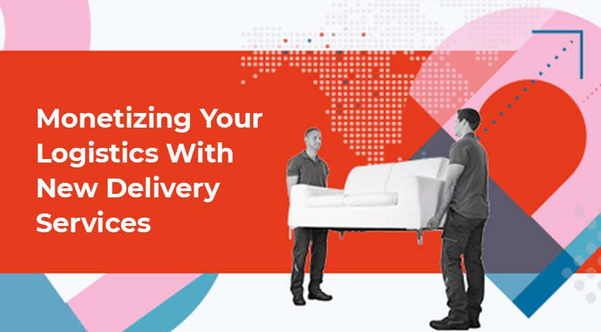 Monetizing Logistics With New Delivery Services - Access Now
