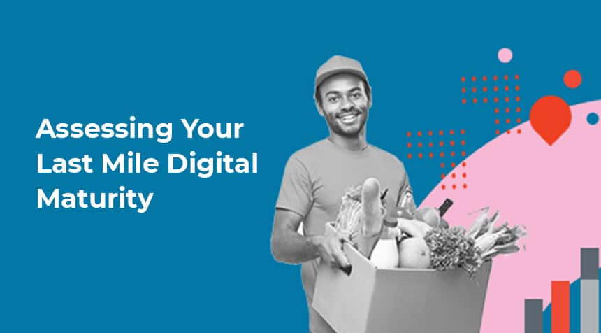 Assessing Your Last Mile Digital Maturity: A Guide