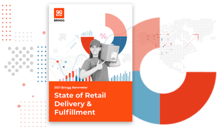 2021 Bringg Barometer: State of Retail Delivery & Fulfillment