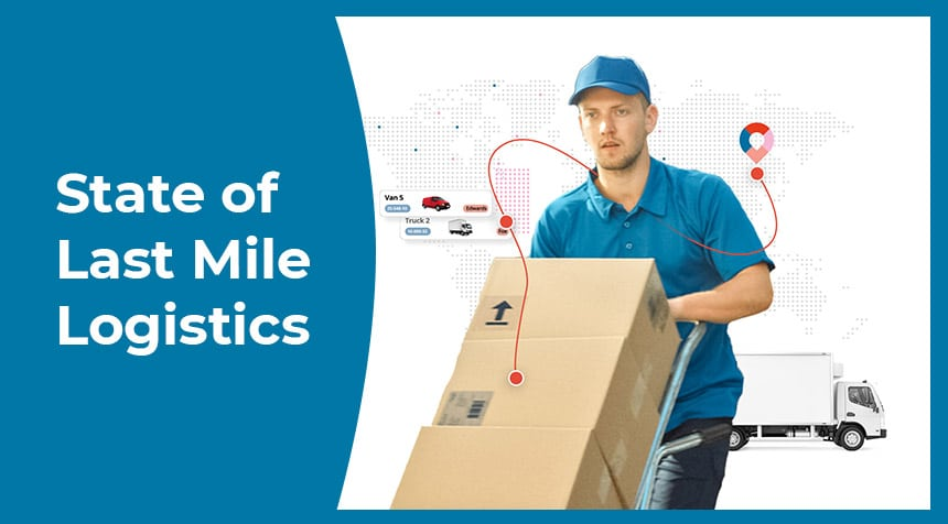 State of Last Mile Logistics - Access the Report